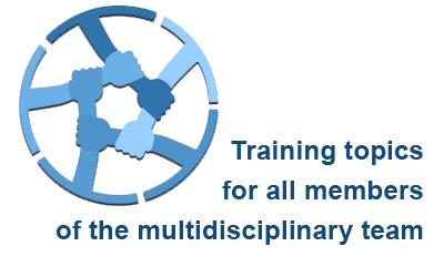 Training topics for all members of the multidisciplinary team